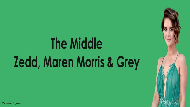 Zedd, Maren Morris & Grey - The Middle Lyric