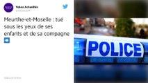 Meurthe-et-Moselle. Un homme tué à coups de couteau sous les yeux de ses enfants.