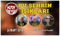 24 MART 2018 KAY TV BU ŞEHRİN IŞIKLARI GÖNÜL DOSTLARI