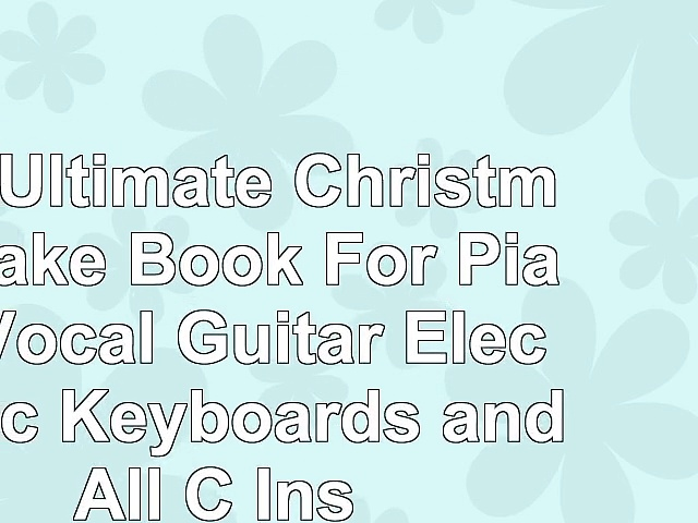 The Ultimate Christmas Fake Book For Piano Vocal Guitar Electronic Keyboards and All C 5da32e22
