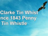 The Clarke Tin Whistle Since 1843 Penny  Tin Whistle 37bd366d