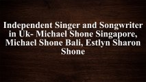 British Singers Capturing the International Market-Michael Shone, Michael John Shone, Michael Shone Singapore,Estlyn Sharon Shone, Michael Shone Bali