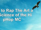 How to Rap The Art and Science of the HipHop MC 3046626d