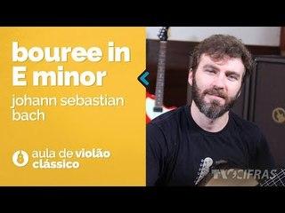 Johann Sebastian Bach - Bouree In E Minor (como tocar - aula de violão clássico)