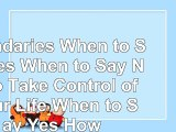 Boundaries When to Say Yes When to Say No To Take Control of Your Life When to Say Yes 7ba0683f
