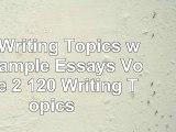 240 Writing Topics with Sample Essays Volume 2 120 Writing Topics 6c0fc567