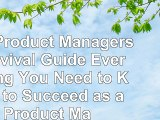 The Product Managers Survival Guide Everything You Need to Know to Succeed as a Product a995889e