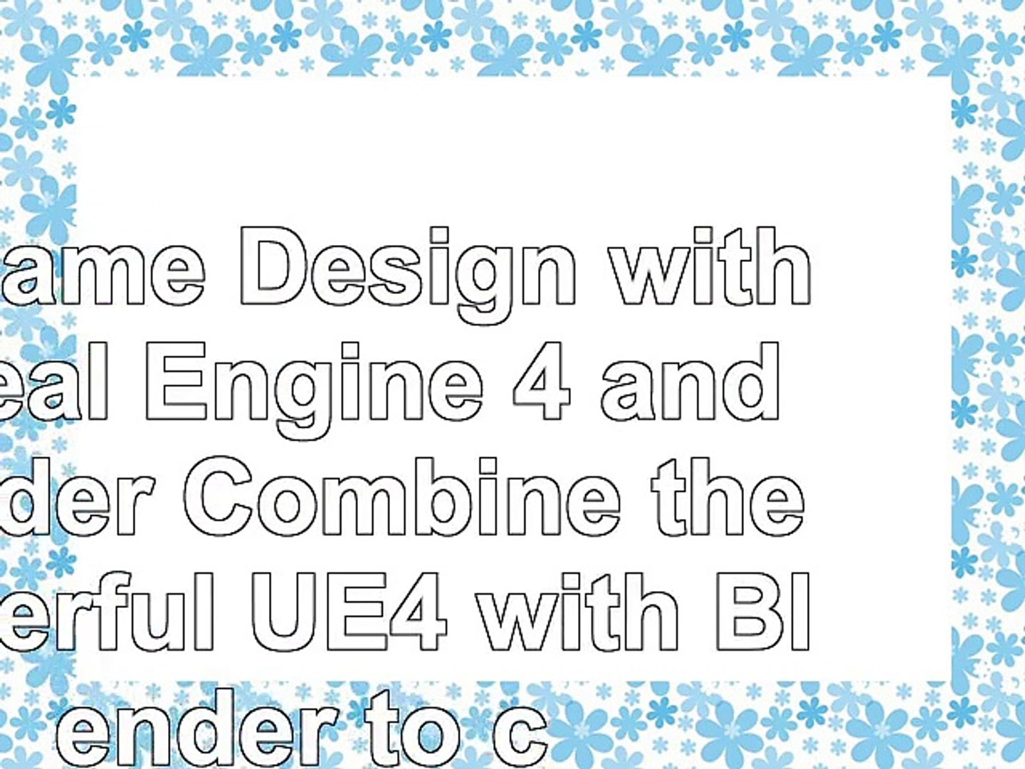 3D Game Design with Unreal Engine 4 and Blender Combine the powerful UE4 with Blender to 793ee8ab