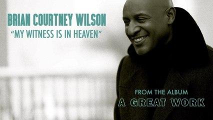 Brian Courtney Wilson - My Witness Is In Heaven