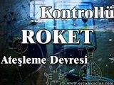 www.ercankoclar.com - Kontrollü Roket Ateşleme Devresi