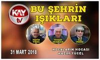 31 MART 2018 KAY TV BU ŞEHRİN IŞIKLARI KAZIM YÜCEL