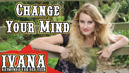 Ivana Raymonda - Change Your Mind (Original Song & Official Music Video) 4k