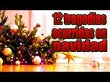 12 TRAGEDIAS OCURRIDAS EN NAVIDAD | Los 12 Más