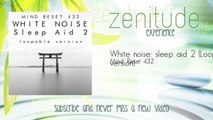 Mind Reset 432 - White noise: sleep aid 2 - Loopable version
