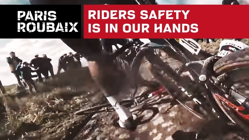 Paris-Roubaix 2018 - Riders safety is in our hands