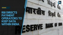 Reserve Bank of India directs payment operators to keep data within India