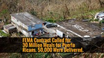 FEMA Contract Called for 30 Million Meals for Puerto Ricans. 50,000 Were Delivered.