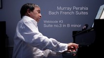 Murray Perahia - Bach  The French Suites - Suite by Suite - No  3 in B Minor (Interview Performance)