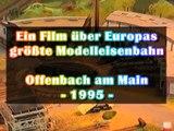 Europas größte Modelleisenbahn - Ausstellung in Offenbach am Main 1995 - Ein Video von Pennula für alle Freunde der Modelleisenbahn bzw. Modellbahn