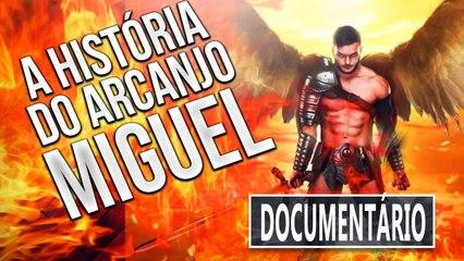 A HISTÓRIA DO ARCANJO MIGUEL - DOCUMENTÁRIO COMPLETO