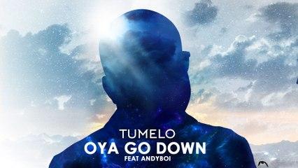 Tumelo - Oya Go Down