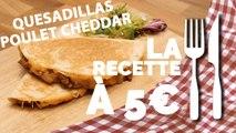 RECETTE À 5€ :  Quesadillas Poulet & Cheddar