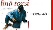 Lino Tozzi - E nera nera