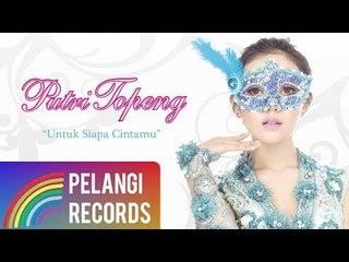 Dangdut - Putri Topeng - Untuk Siapa Cintamu (Official Audio)