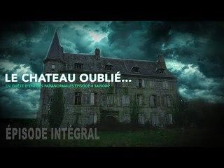 Enquête paranormale S02-EP04: Le château oublié, hanté ...