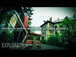 INFILTRATION DANS UN SANATORIUM HAUTEMENT SÉCURISÉ !!