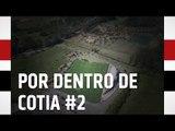 POR DENTRO DE COTIA #2 | SPFCTV