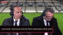 Ligue Europa : Denis Balbir lâche des propos homophobes contre Leipzig (Vidéo)