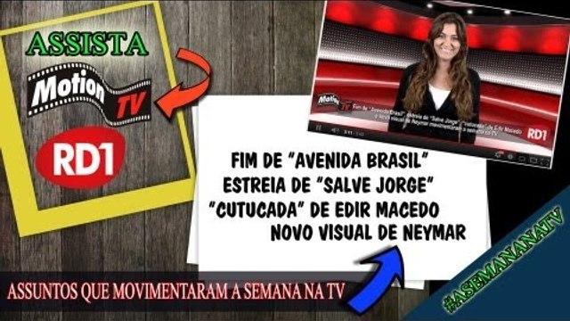 """Fim de """"Avenida Brasil""""- Estreia de """"Salve Jorge""""- """"Cutucada"""" de Edir Macedo- Novo visual de Neymar"""