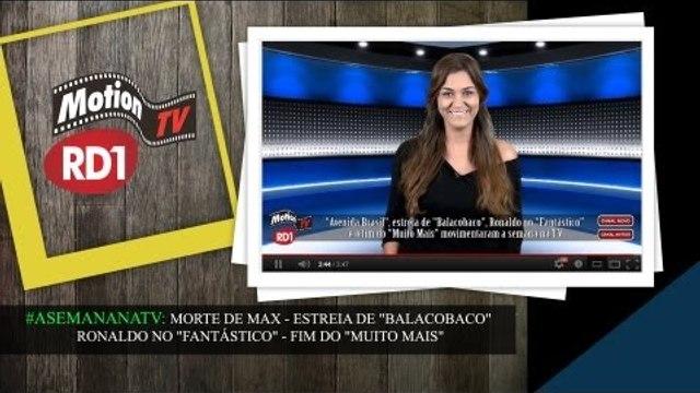 """ASemanaNaTV: Morte de Max - Estreia de """"Balacobaco"""" - Ronaldo no """"Fantástico"""" - Fim do """"Muito Mais"""""""