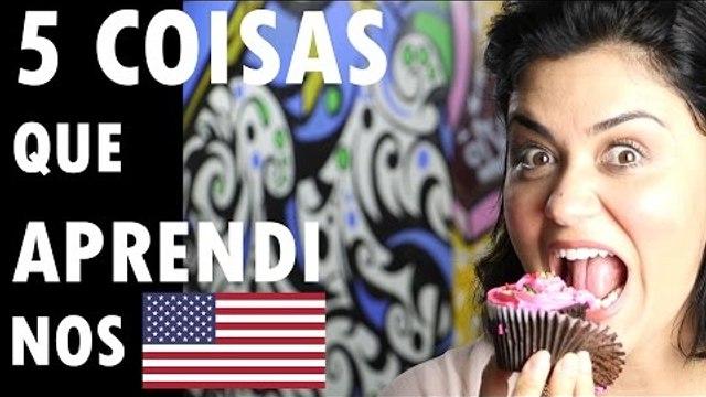 5 COISAS QUE APRENDI NOS Estados Unidos - Tati Martins