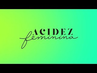 Apresentando ACIDEZ FEMININA