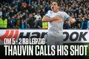 OM-Leipzig: Thauvin calls his shot!