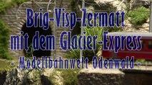 Modelleisenbahn Brig Visp Zermatt mit dem Glacier Express bei der Modellbahnwelt Odenwald - Ein Video von Pennula für alle Freunde von Modellbahnen und Modelleisenbahnen