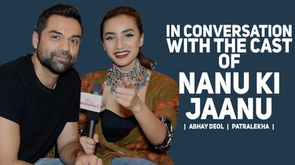 Exclusive Interview with the cast of Nanu ki Jaanu Cast | Abhay Deol | Patralekha |