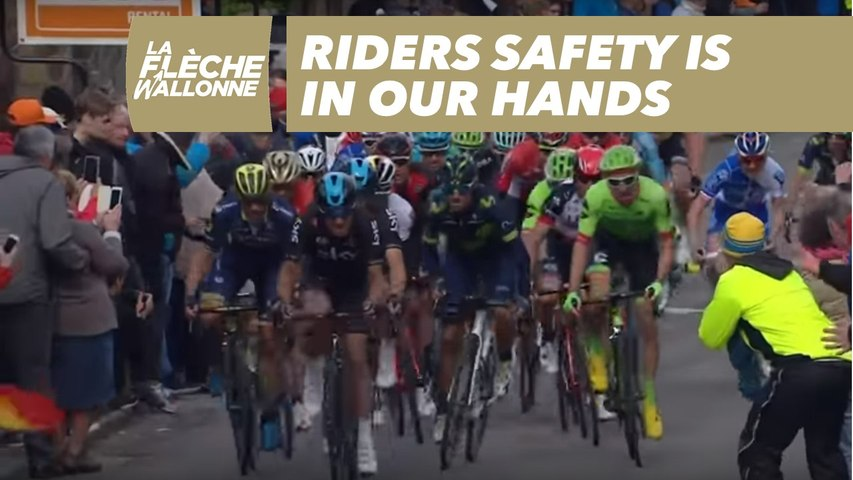 La Flèche Wallonne 2018 - Riders safety is in our hands