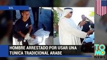 Hombre árabe en Estados Unidos es arrestado por llevar un traje tradicional