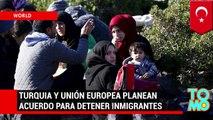 Turquía y la Unión Europea estudian propuesta para detener la inmigración ilegal de sirios