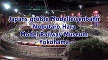 Die größte Modelleisenbahn in Japan ist das Hara Model Railway Museum Yokohama - Ein Video von Pennula für alle Freunde von Modellbahnen und Modelleisenbahnen