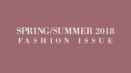 Behind the Scenes: Spring/Summer 2018 Fashion Issue Cover Shoot