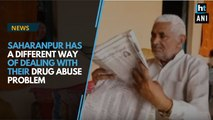 Saharanpur has a new way of dealing with their drug abuse problem