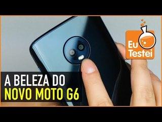 Em mãos: Moto G6 2018 - Veja se ele é lindo como dizem