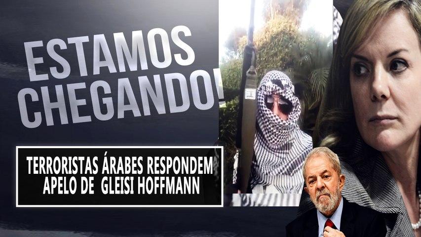 TERRORISTA ÁRABE GRAVA RESPOSTA A GLEISI HOFFMANN : ESTAMOS CHEGANDO