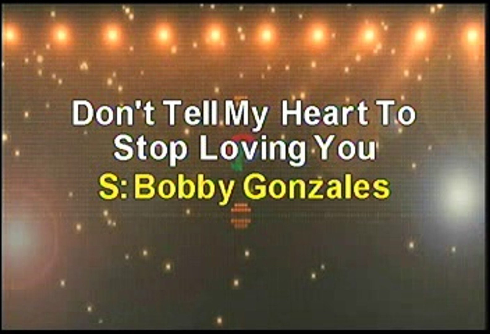Bobby Gonzales Don't Tell My Heart To Stop Loving You Karaoke Version