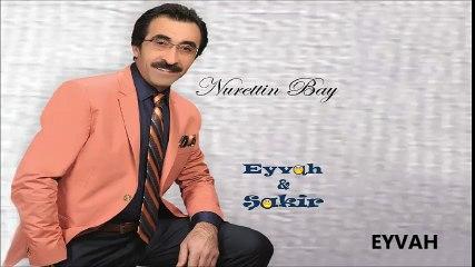 Nurettin Bay - Eyvah (Official Audıo)