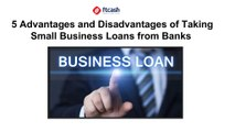 5 Advantages and Disadvantages of Taking Small Business Loans from Banks